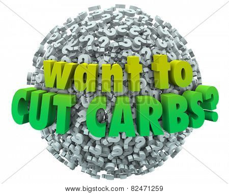 Want to Cut Carbs question on a ball or sphere of question marks asking if you need to lose weight or eat healthy on a nutritional diet