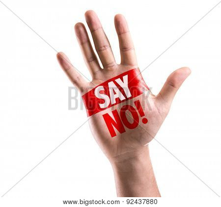 Open hand raised with the text: Say No! isolated on white background