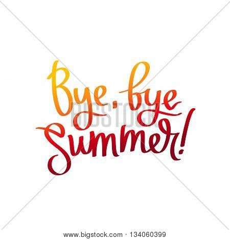 Bye bye Summer. The trend calligraphy. Vector illustration on white background. Concept autumn advertising. Excellent gift card. Golden autumn. Fall.