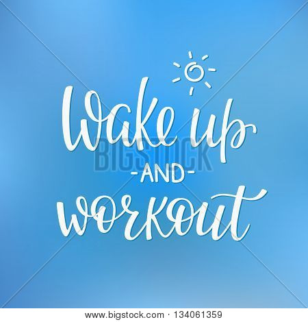 Lettering quotes motivation for life and happiness. Calligraphy Inspirational quote. Morning motivational quote design. For postcard poster graphic design. Wake up and workout