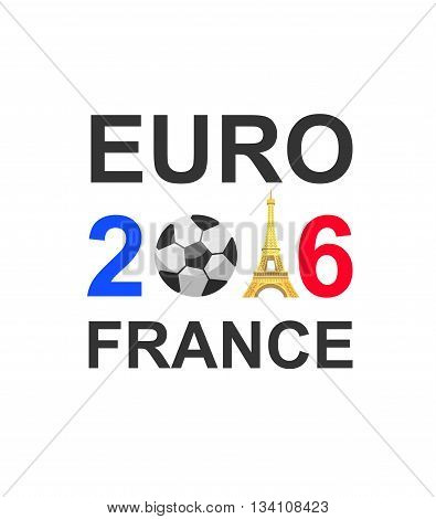 Euro 2016 France football championship with ball, france flag colors. Euro 2016 France football background. Euro 2016 France football card. Lettering for Euro 2016 France football