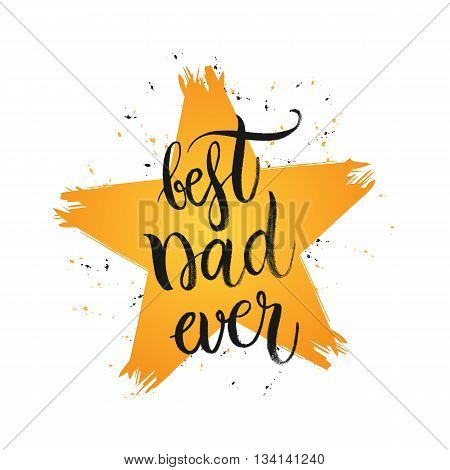 Happy Fathers Day Card, Best dad ever - hand drawn lettering in shape grunge star, design for greeting card, poster, banner, printing, mailing, vector illustration