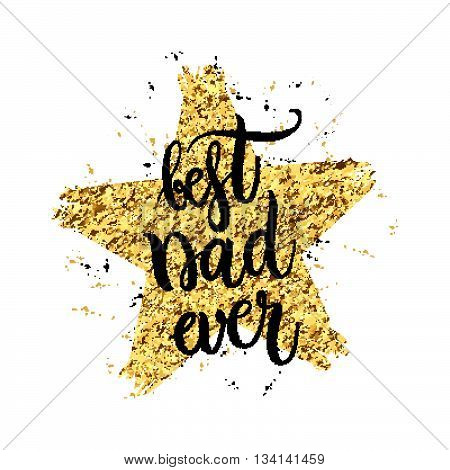 Best dad ever text in shape gold glitter star, Happy Fathers Day Card, design for greeting card, poster, banner, printing, mailing, hand painted vector illustration