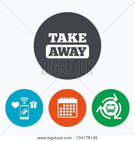 Take away sign icon. Takeaway food or coffee drink symbol. Mobile payments, calendar and wifi icons. Bus shuttle.