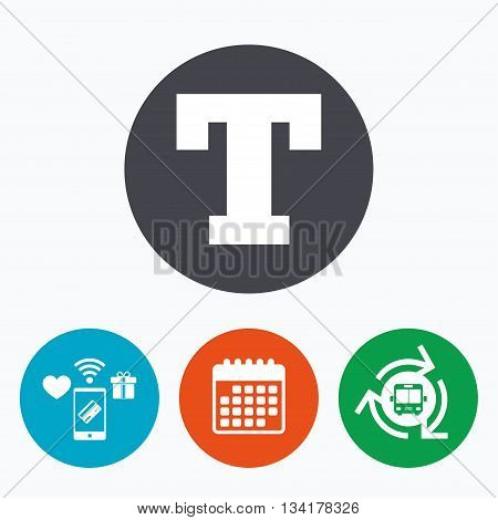Text edit sign icon. Letter T button. Mobile payments, calendar and wifi icons. Bus shuttle.