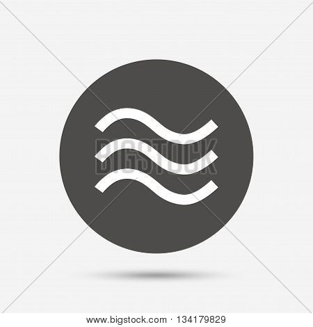 Water waves sign icon. Flood symbol. Gray circle button with icon. Vector