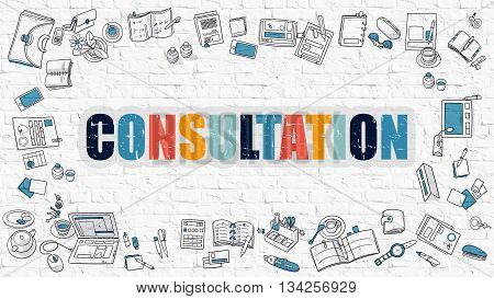 Consultation. Multicolor Inscription on White Brick Wall with Doodle Icons Around. Consultation Concept. Modern Style Illustration with Doodle Design Icons. Consultation on White Brickwall Background.