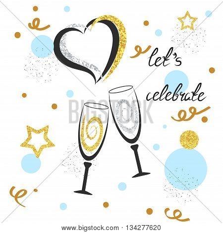 Champagne glasses with sparkling hearts, stars and dots. Celebration background. Let`s celebrate lettering. Birthday, wedding, party card design. Vector celebration illustration.