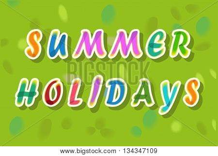 Summer holidays inscription. Colorful watercolor letters. Green watercolor background. Illustration.