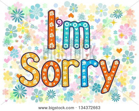 I'm sorry design card . Hand drawn phrase with decorative elements. Conceptual lettering. Vector illustration