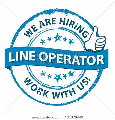 We are hiring line operator. Blue grunge label / stamp - Print colors used