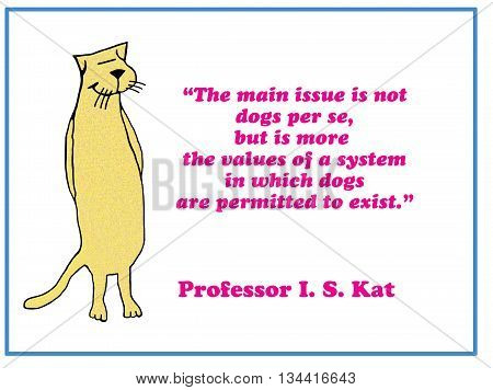 Illustration of a cat with words about why do dogs exist.