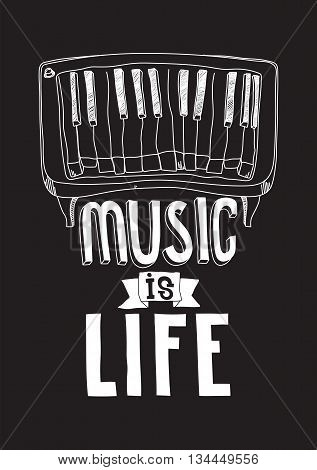 Music is life. Simple inspirational motivational quote poster with piano hand drawing letters in black white color. Prefect creative concept artwork for your home or office