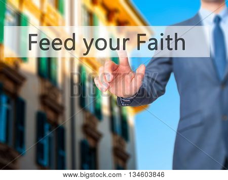 Feed Your Faith - Businessman Hand Pressing Button On Touch Screen Interface.