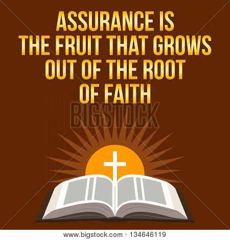 Christian Motivational Quote. Assurance Is The Fruit That Grows Out Of The Root Of Faith.