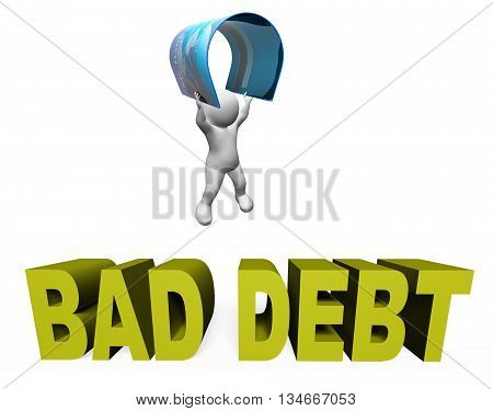 Bad Debt Represents Doubtful Debts And Arrears 3D Rendering