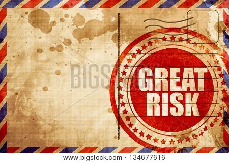 great risk