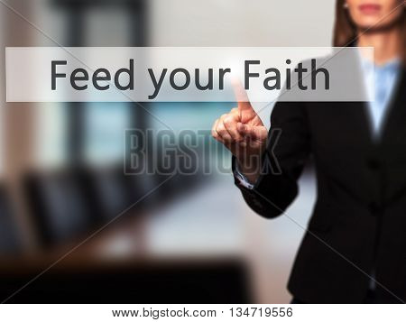 Feed Your Faith - Businesswoman Hand Pressing Button On Touch Screen Interface.