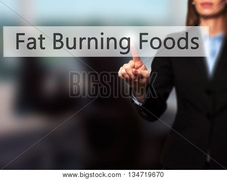 Fat Burning Foods - Businesswoman Hand Pressing Button On Touch Screen Interface.