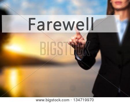 Farewell  - Businesswoman Hand Pressing Button On Touch Screen Interface.