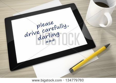 3d rendering of a tablet pc with please drive carefully, darling poster