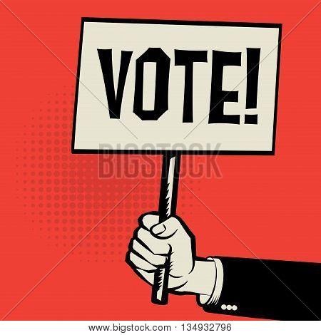 Hand holding poster business concept with text Vote, vector illustration