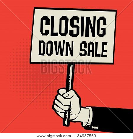 Hand holding poster business concept with text Closing Down Sale, vector illustration