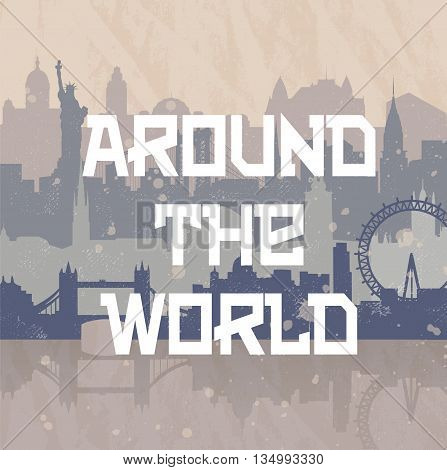 Vector background about travel and cities. Silhouettes of big cities such as New York London Stockholm. Grunge hand drawn look. Travel urban poster with words Around the world.