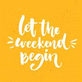 Let the weekend begin. Fun saying about week ending, office motivational quote. Custom lettering at orange background. poster