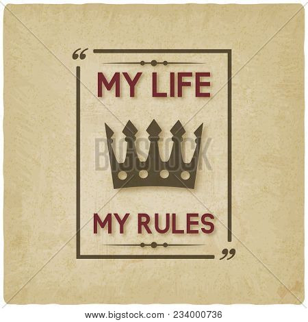 My Life My Rules Inspirational Quote Vintage Background. Vector Illustration - Eps 10