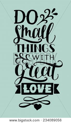 Hand Lettering Do Small Things With Great Love. Biblical Background. Christian Poster. Card. Modern
