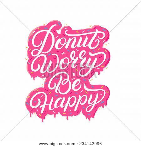 Donut Worry Be Happy Hand Written Lettering With Pink Glaze And Colorful Sprinkles. Modern Brush Cal