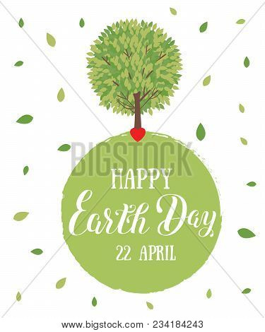 Happy Earth Day. Vector Illustration With The Words, Tree And Green Leaves. Eco Friendly Ecology Con