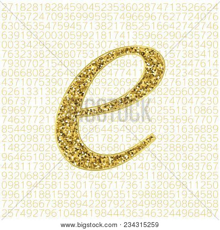 Vector Golden Glitter Euler's Number On A Digital Background. Mathematical Constant, Decimal Irratio