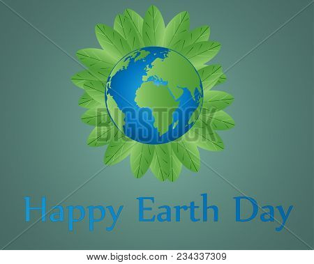 Happy Earth Day. Conceptual Vector Illustration Of The Planet Earth. A Card By An Earth Day.