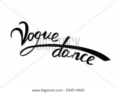 Vector Hand Lettering Vogue Dance. A New Dance Direction. Isolated Black Text On White Background Wi