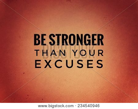 Motivational And Inspirational Quotes - Be Stronger Than Your Excuses. With Grainy Styled Background