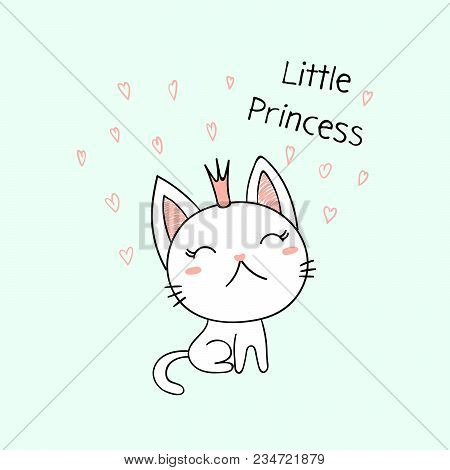 Hand Drawn Vector Illustration Of A Cute Funny Little Kitten In A Crown, With Text Little Princess.