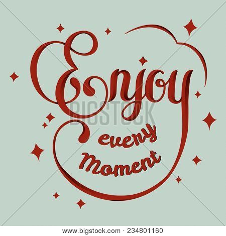 Handwritten word expression and illustration motivational quote of Enjoy every moment