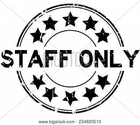 Grunge Black Staff Only With Star Icon Round Rubber Seal Stamp On White Background
