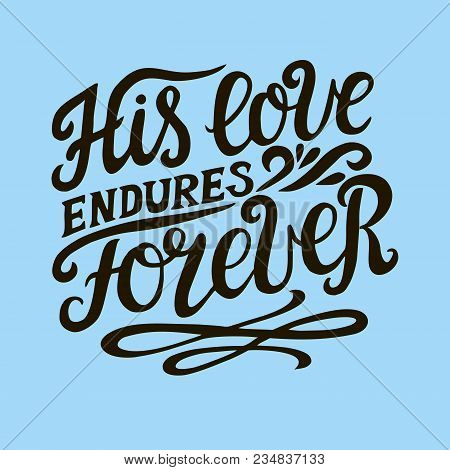 Hand lettering His love endures forever. Biblical background. Christian poster. Scripture prints. Card. Modern calligraphy. Psalm poster