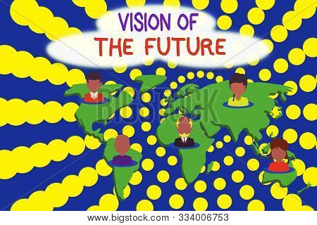 Word writing text Vision Of The Future. Business concept for Seeing something Ahead a Clear Guide of Action Connection multiethnic persons all over world. Global business earth map. poster