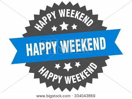 Happy Weekend Sign. Happy Weekend Blue-black Circular Band Label