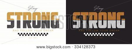 Stay Strong Slogan For T-shirt Design. Typography Graphics For Apparel. Vector Illustration.