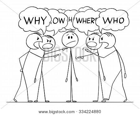 Vector Cartoon Stick Figure Drawing Conceptual Illustration Of Man Or Businessman Who Is Questioned,