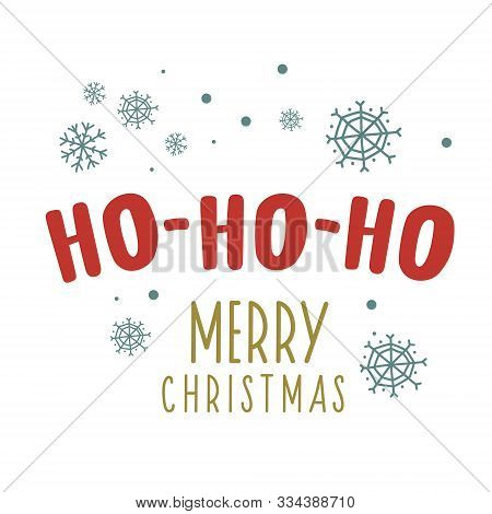 Christmas Design With The Words Ho Ho Ho. Vector Holiday Illustration With Snowflakes. New Year Desi