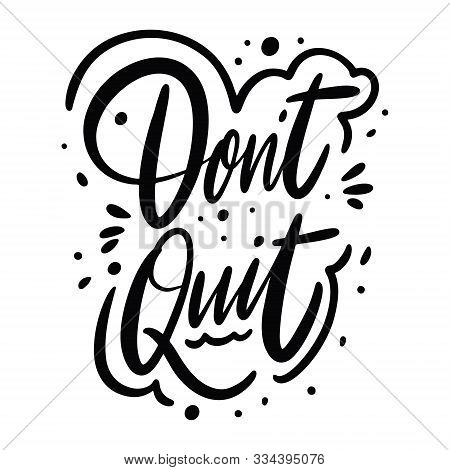 Dont Quit Calligraphy Phrase. Black Ink. Hand Drawn Vector Lettering.