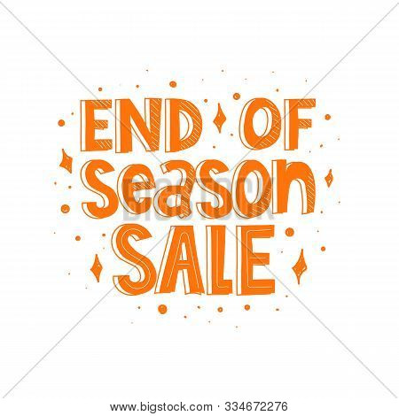 End Of Seasonal Sale. Vector Illustration With Hand Drawing Lettering, Decor Elements. Isolated Typo