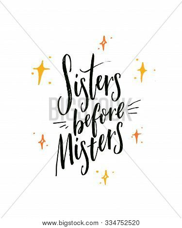 Sisters Before Misters. Feminism Slogan, Funny Saying For T-shirts And Posters. Inspirational Quote