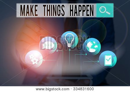 Word writing text Make Things Happen. Business concept for Exert Effort to Achieve and Fulfill something Go and Act. poster